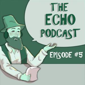 Echo Podcast Episode 5